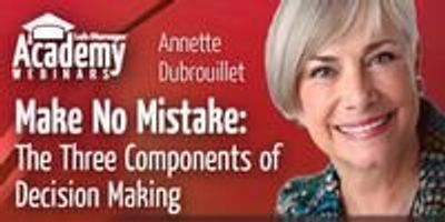 Webinar - Make No Mistake: The Three Components of Decision Making