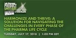 Harmonize and Thrive: A Solution for Navigating the Challenges in Every Phase of the Pharma Life Cycle